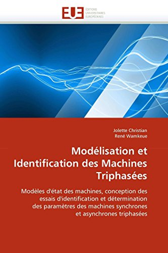 Mod?lisation et Identification des Machines Triphas?es: Mod?les: Jolette Christian, Ren?