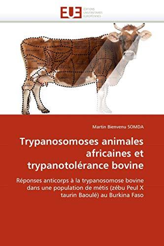 9786131579462: Trypanosomoses animales africaines et trypanotolérance bovine: Réponses anticorps à la trypanosomose bovine dans une population de métis (zébu Peul X taurin Baoulé) au Burkina Faso (French Edition)