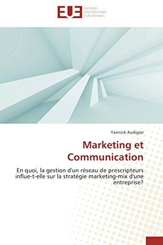 9786131580000: Marketing et Communication: En quoi, la gestion d'un réseau de prescripteurs influe-t-elle sur la stratégie marketing-mix d'une entreprise? (French Edition)