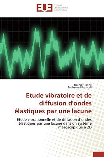 9786131580178: Etude vibratoire et de diffusion d'ondes �lastiques par une lacune: Etude vibrationnelle et de diffusion d'ondes �lastiques par une lacune dans un syst�me m�soscopique � 2D