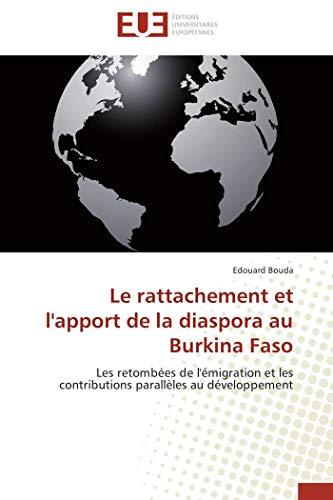 9786131580475: Le rattachement et l'apport de la diaspora au Burkina Faso: Les retombées de l'émigration et les contributions parallèles au développement