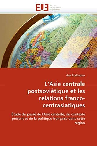 L'Asie centrale postsoviétique et les relations franco-centrasiatiques: Étude du passé de l&#39...