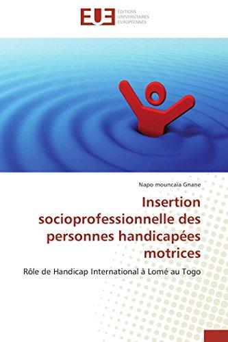 9786131580741: Insertion socioprofessionnelle des personnes handicapées motrices: Rôle de Handicap International à Lomé au Togo (Omn.Univ.Europ.) (French Edition)
