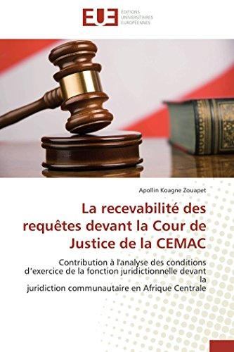 9786131580925: La recevabilité des requêtes devant la Cour de Justice de la CEMAC: Contribution à l'analyse des conditions d'exercice de la fonction juridictionnelle ... Centrale (Omn.Univ.Europ.) (French Edition)