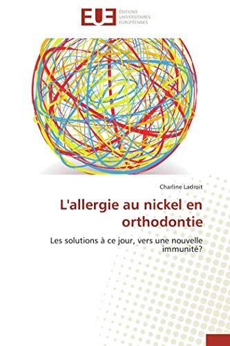 L'allergie au nickel en orthodontie: Les solutions à ce jour, vers une nouvelle immunité? (...