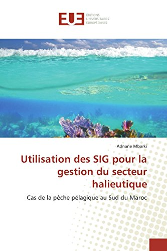 9786131582523: Utilisation des SIG pour la gestion du secteur halieutique: Cas de la pêche pélagique au Sud du Maroc (Omn.Univ.Europ.) (French Edition)