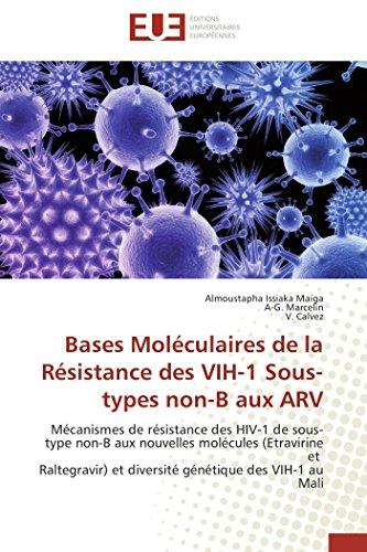 9786131582714: Bases Mol�culaires de la R�sistance des VIH-1 Sous-types non-B aux ARV: M�canismes de r�sistance des HIV-1 de sous-type non-B aux nouvelles mol�cules ... et diversit� g�n�tique des VIH-1 au Mali