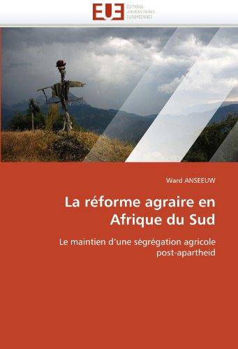 9786131582790: La réforme agraire en Afrique du Sud: Le maintien d'une ségrégation agricole post-apartheid (Omn.Univ.Europ.) (French Edition)