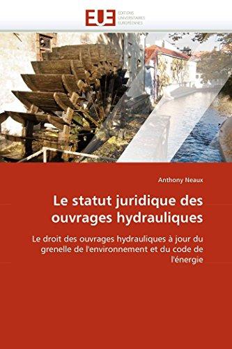 Le statut juridique des ouvrages hydrauliques: Le: Anthony Neaux