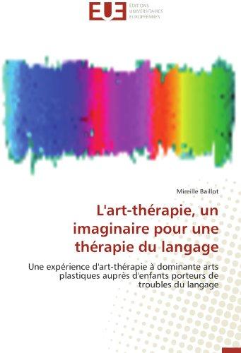 9786131583049: L'art-thérapie, un imaginaire pour une thérapie du langage: Une expérience d'art-thérapie à dominante arts plastiques auprès d'enfants porteurs de ... du langage (Omn.Univ.Europ.) (French Edition)