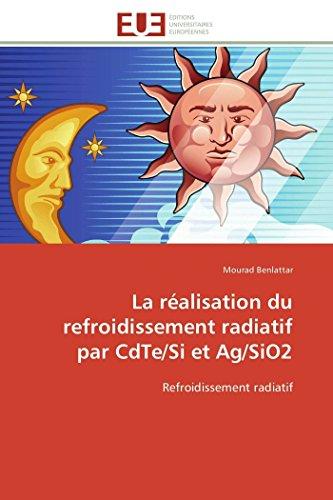 9786131583995: La Realisation Du Refroidissement Radiatif Par Cdte/Si Et AG/Sio2 (OMN.UNIV.EUROP.)