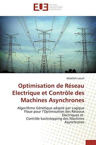 9786131584022: Optimisation de Réseau Electrique et Contrôle des Machines Asynchrones: Algorithme Génétique adapté par Logique Floue pour l'Optimisation des Réseaux ... (Omn.Univ.Europ.) (French Edition)