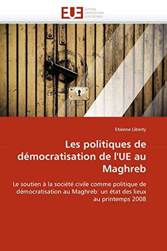 Les Politiques de Democratisation de LUe Au Maghreb: Etienne Liberty