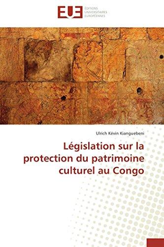 Legislation Sur La Protection Du Patrimoine Culturel Au Congo: Ulrich KÃ vin Kianguebeni
