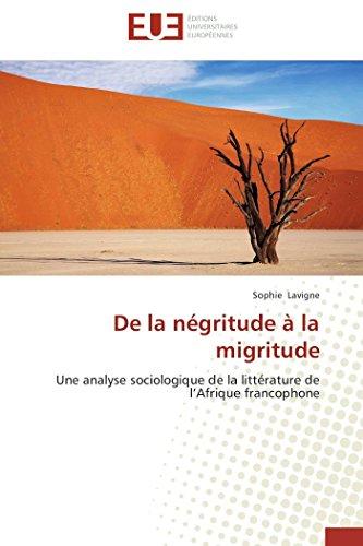 9786131586019: De la négritude à la migritude: Une analyse sociologique de la littérature de l'Afrique francophone (Omn.Univ.Europ.) (French Edition)