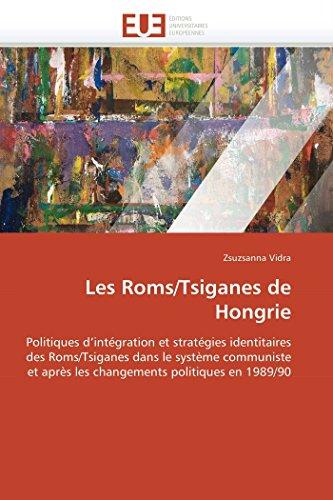 9786131586187: Les Roms/Tsiganes de Hongrie: Politiques d'int�gration et strat�gies identitaires des Roms/Tsiganes dans le syst�me communiste et apr�s les changements politiques en 1989/90