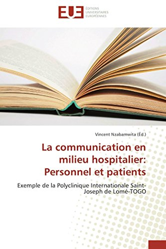 9786131586194: La communication en milieu hospitalier: Personnel et patients: Exemple de la Polyclinique Internationale Saint-Joseph de Lom�-TOGO