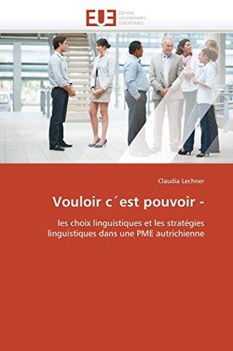 9786131586521: Vouloir c'est pouvoir -: les choix linguistiques et les stratégies linguistiques dans une PME autrichienne (Omn.Univ.Europ.) (French Edition)