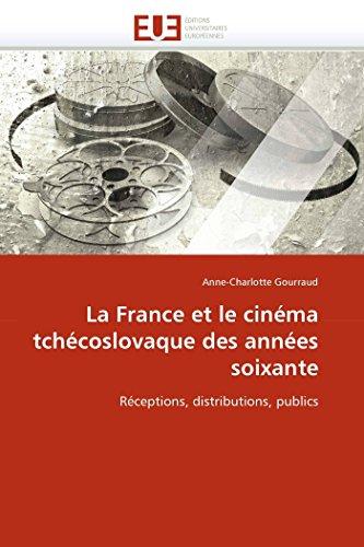 La France Et Le Cinema Tchecoslovaque Des Annees Soixante: Anne-Charlotte Gourraud