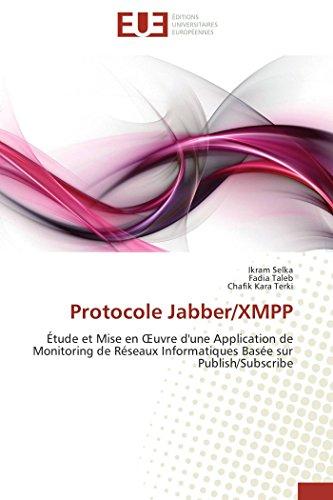 9786131587177: Protocole Jabber/XMPP: Étude et Mise en Œuvre d'une Application de Monitoring de Réseaux Informatiques Basée sur Publish/Subscribe (Omn.Univ.Europ.) (French Edition)