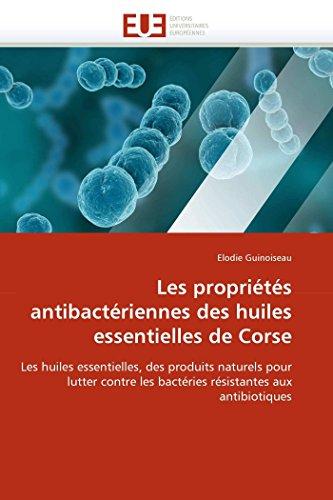 9786131587917: Les propriétés antibactériennes des huiles essentielles de Corse: Les huiles essentielles, des produits naturels pour lutter contre les bactéries résistantes aux antibiotiques