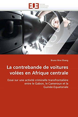9786131588044: La contrebande de voitures volées en Afrique centrale: Essai sur une activité criminelle transfrontalière entre le Gabon, le Cameroun et la Guinée-Equatoriale