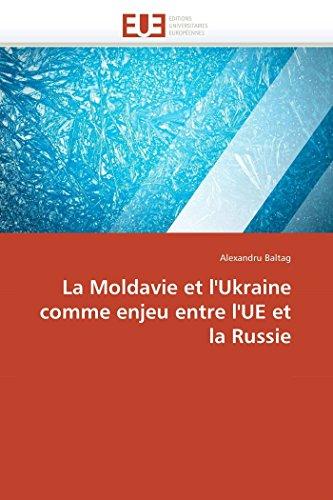La Moldavie et l'Ukraine comme enjeu entre l'UE et la Russie (French Edition): Baltag, ...