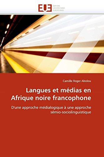Langues Et Medias En Afrique Noire Francophone: Camille Roger Abolou