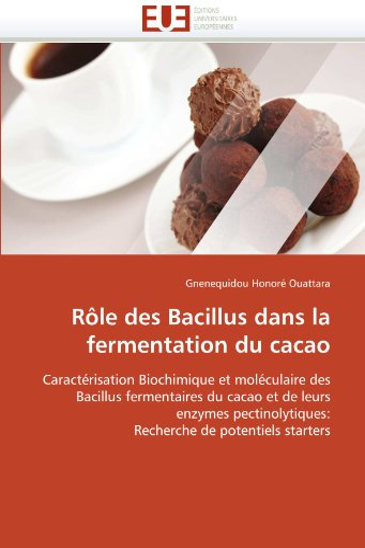 9786131588976: Rôle des Bacillus dans la fermentation du cacao: Caractérisation Biochimique et moléculaire des Bacillus fermentaires du cacao et de leurs enzymes ... starters (Omn.Univ.Europ.) (French Edition)