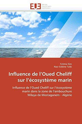 9786131589669: Influence de l'Oued Cheliff sur l'écosystème marin: Influence de l'Oued Cheliff sur l'écosystème marin dans la zone de l'embouchure Wilaya de Mostaganem - Algérie (Omn.Univ.Europ.) (French Edition)