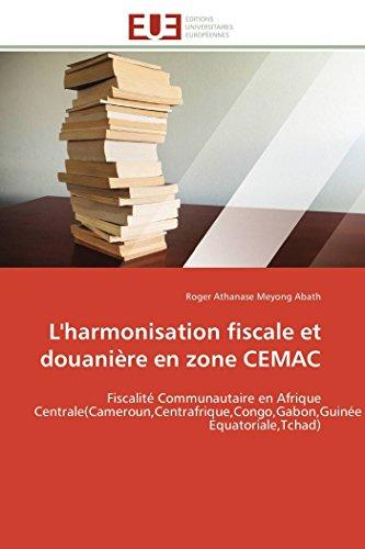 9786131590580: L'harmonisation fiscale et douanière en zone CEMAC: Fiscalité Communautaire en Afrique Centrale(Cameroun,Centrafrique,Congo,Gabon,Guinée Equatoriale,Tchad) (Omn.Univ.Europ.) (French Edition)
