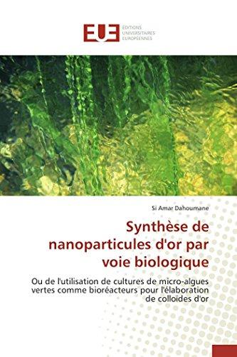 9786131590719: Synthèse de nanoparticules d'or par voie biologique: Ou de l'utilisation de cultures de micro-algues vertes comme bioréacteurs pour l'élaboration de colloïdes d'or (Omn.Univ.Europ.) (French Edition)