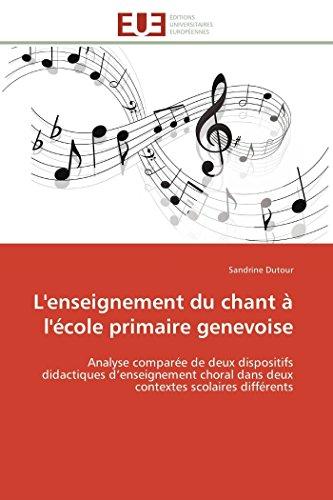 9786131590825: L'enseignement du chant à l'école primaire genevoise: Analyse comparée de deux dispositifs didactiques d'enseignement choral dans deux contextes scolaires différents (Omn.Univ.Europ.) (French Edition)