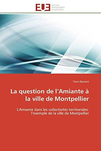 9786131590948: La question de l'Amiante à la ville de Montpellier: L'Amiante dans les collectivités territoriales: l'exemple de la ville de Montpellier (Omn.Univ.Europ.) (French Edition)