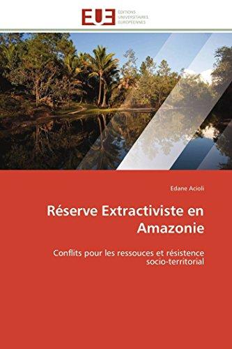 Réserve Extractiviste en Amazonie: Conflits pour les ressouces et résistence socio-territorial (...