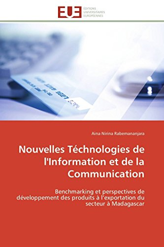 9786131592096: Nouvelles T�chnologies de l'Information et de la Communication: Benchmarking et perspectives de d�veloppement des produits � l'exportation du secteur � Madagascar