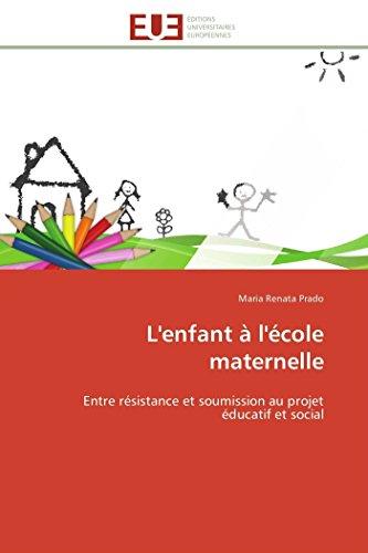 9786131593536: L'enfant à l'école maternelle: Entre résistance et soumission au projet éducatif et social (Omn.Univ.Europ.) (French Edition)