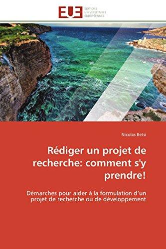9786131593598: Rédiger un projet de recherche: comment s'y prendre!: Démarches pour aider à la formulation d'un projet de recherche ou de développement
