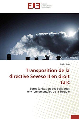 9786131594342: Transposition de la directive Seveso II en droit turc: Européanisation des politiques environnementales de la Turquie (Omn.Univ.Europ.) (French Edition)