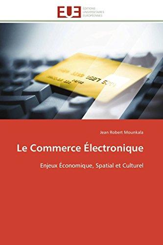 9786131594489: Le Commerce Électronique: Enjeux Économique, Spatial et Culturel (Omn.Univ.Europ.) (French Edition)