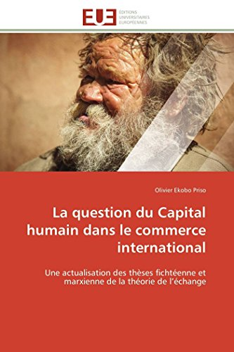 9786131595035: La question du Capital humain dans le commerce international: Une actualisation des th�ses ficht�enne et marxienne de la th�orie de l'�change