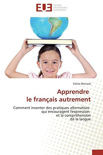 9786131595394: Apprendre le français autrement: Comment inventer des pratiques alternatives qui encouragent l'expression et la compréhension de la langue (Omn.Univ.Europ.) (French Edition)