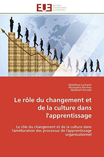 9786131595547: Le r�le du changement et de la culture dans l'apprentissage: Le r�le du changement et de la culture dans l'am�lioration des processus de l'apprentissage organisationnel