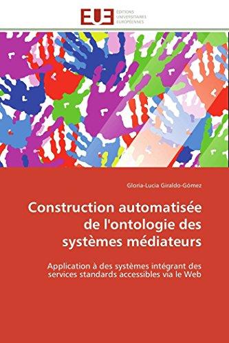 9786131596353: Construction automatisée de l'ontologie des systèmes médiateurs: Application à des systèmes intégrant des services standards accessibles via le Web (Omn.Univ.Europ.) (French Edition)