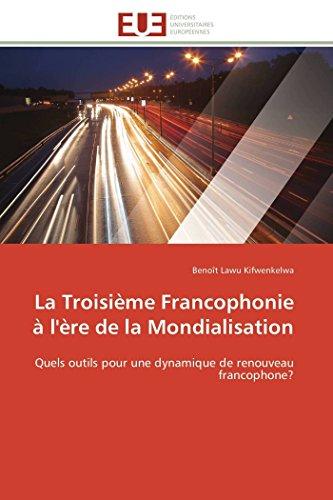 9786131596520: La Troisième Francophonie à l'ère de la Mondialisation: Quels outils pour une dynamique de renouveau francophone?