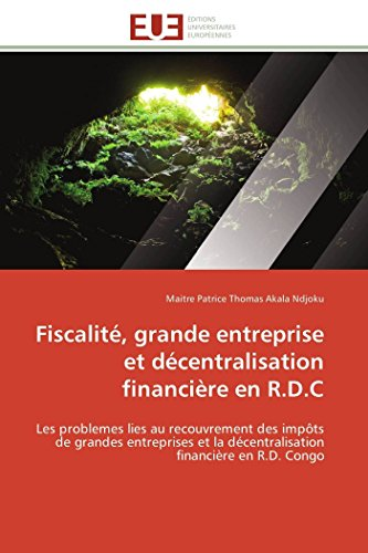 9786131597541: Fiscalit�, grande entreprise et d�centralisation financi�re en R.D.C: Les problemes lies au recouvrement des imp�ts de grandes entreprises et la d�centralisation financi�re en R.D. Congo