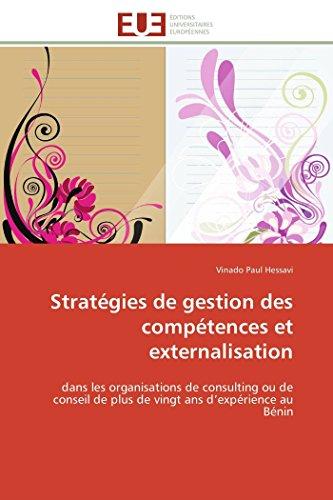 9786131597657: Strat�gies de gestion des comp�tences et externalisation: dans les organisations de consulting ou de conseil de plus de vingt ans d'exp�rience au B�nin