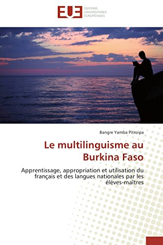 9786131597985: Le multilinguisme au Burkina Faso: Apprentissage, appropriation et utilisation du français et des langues nationales par les élèves-maîtres (Omn.Univ.Europ.) (French Edition)