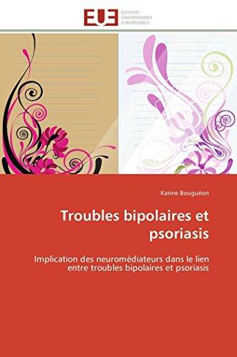 9786131598173: Troubles bipolaires et psoriasis: Implication des neuromédiateurs dans le lien entre troubles bipolaires et psoriasis (Omn.Univ.Europ.) (French Edition)