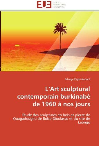 9786131598203: �L'Art sculptural contemporain burkinab� de 1960 � nos jours: Etude des sculptures en bois et pierre de Ouagadougou de Bobo-Dioulasso et du site de Laongo